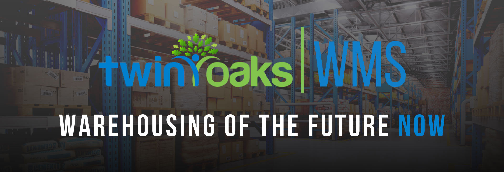 warehouse background with Twin Oaks WMS logo and Warehousing of the Future Now
